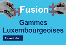 Fusion de nos gammes Luxembourgeoises
