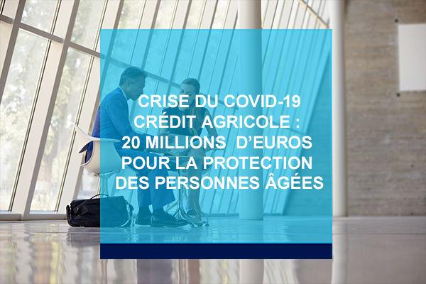Crise du Covid-19 - Crédit Agricole : 20 millions d'euros pour la protection des personnes âgées