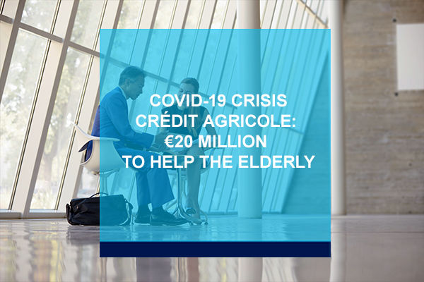 Covid-19 crisis - Crédit Agricole:  €20 million to help the elderly