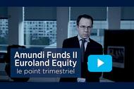 Point trimestriel Amundi Funds II - Euroland Equity